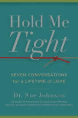Hold Me Tight by Dr. Sue Johnson