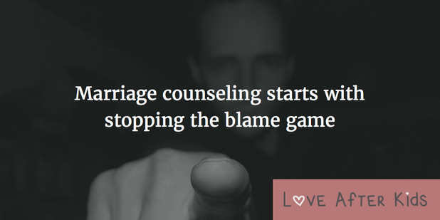 Marriage counseling starts with stopping the blame game