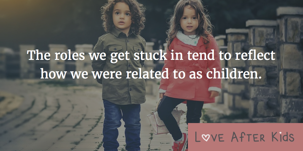 Roles we get stuck in tend to reflect how we were related to as children.