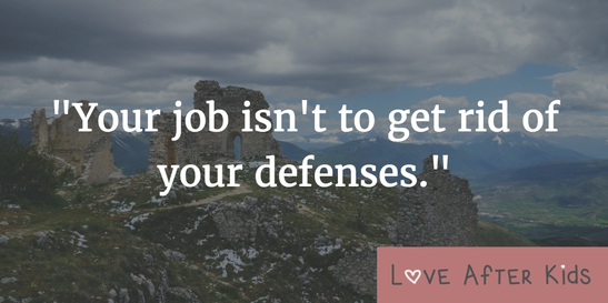 Your job isn't to get rid of your defenses