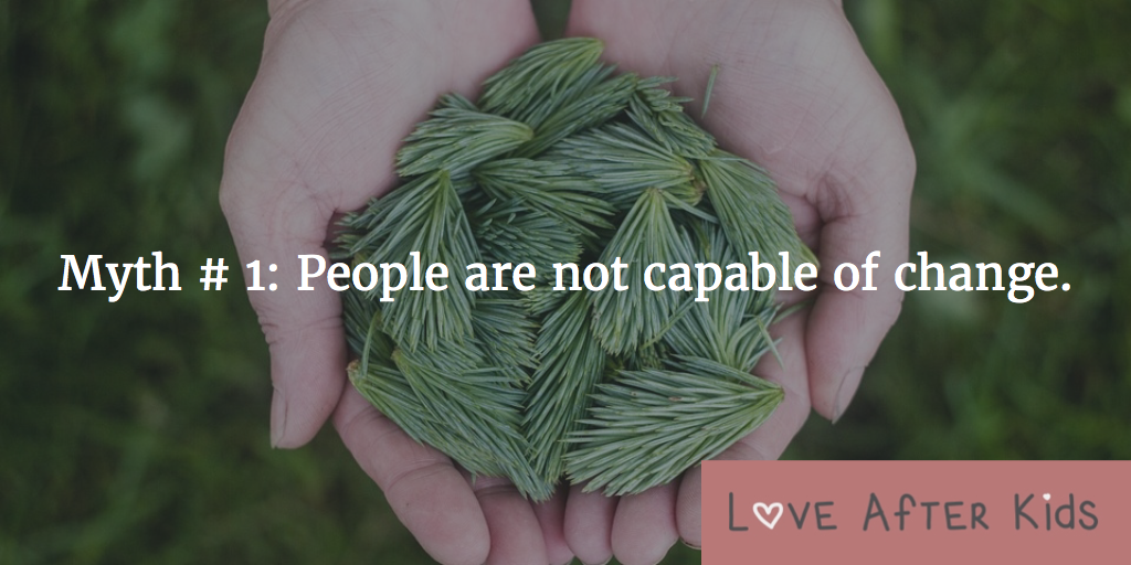 Myth # 1: People are not capable of change