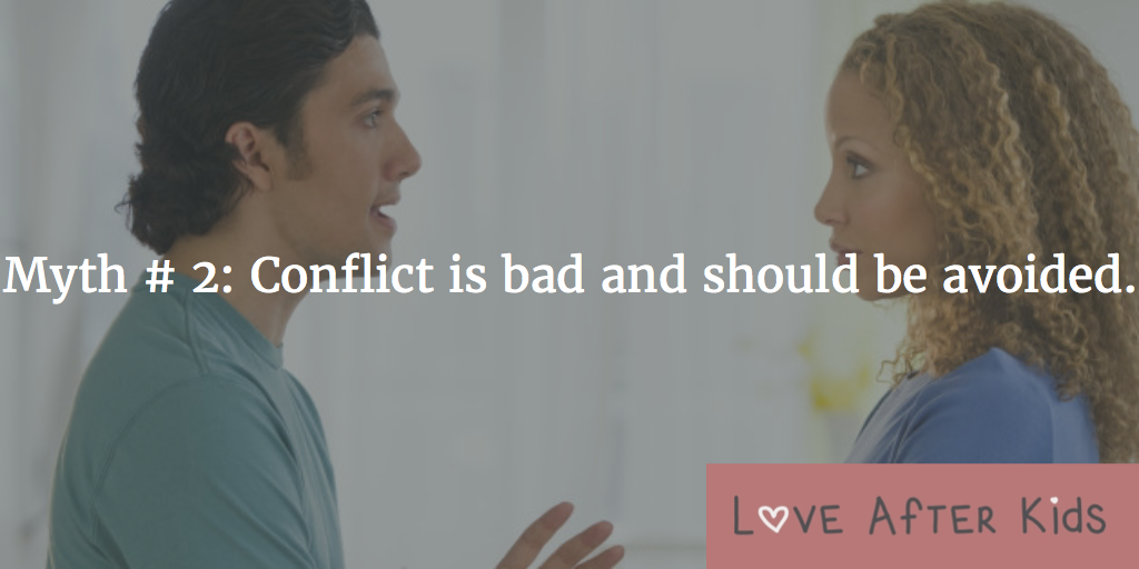 Myth # 2: Conflict is bad and should be avoided