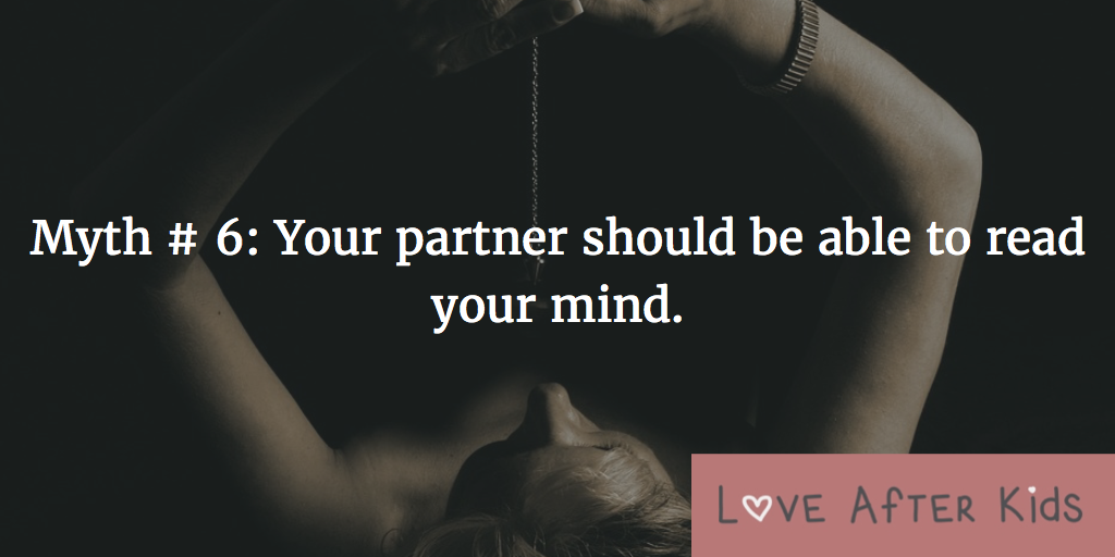 Myth # 6: Your partner should be able to read your mind