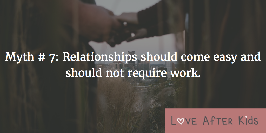 Myth: Relationships should come easy and should not require work