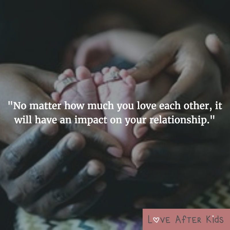No matter how much you love each other, it will have an impact on your relationship.