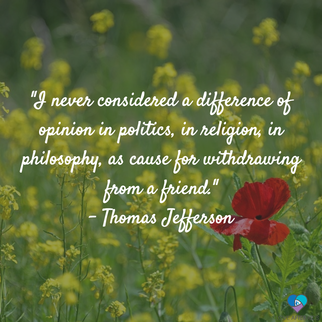 I never considered a difference of opinion in politics, in religion, in philosophy, as cause for withdrawing from a friend. - Thomas Jefferson